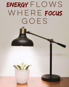 Energy goes where focus flows